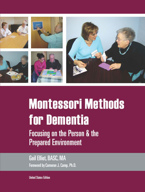 Montessori Methods for Dementia: Focusing on the Person & the Prepared Environment. U.S. Edition